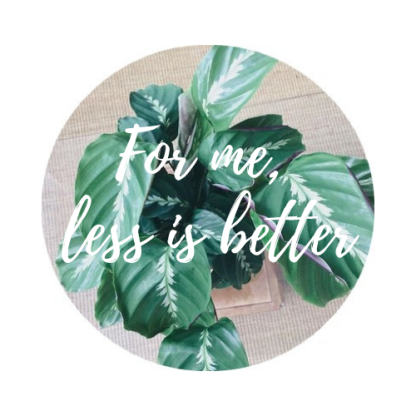 For me less is better